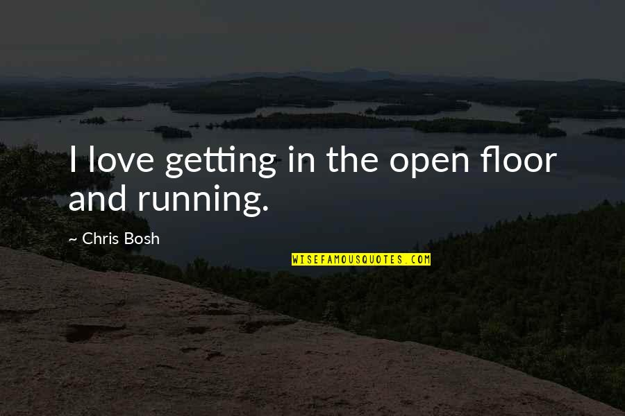 Bosh'tet Quotes By Chris Bosh: I love getting in the open floor and