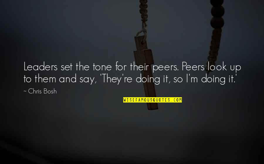 Bosh'tet Quotes By Chris Bosh: Leaders set the tone for their peers. Peers