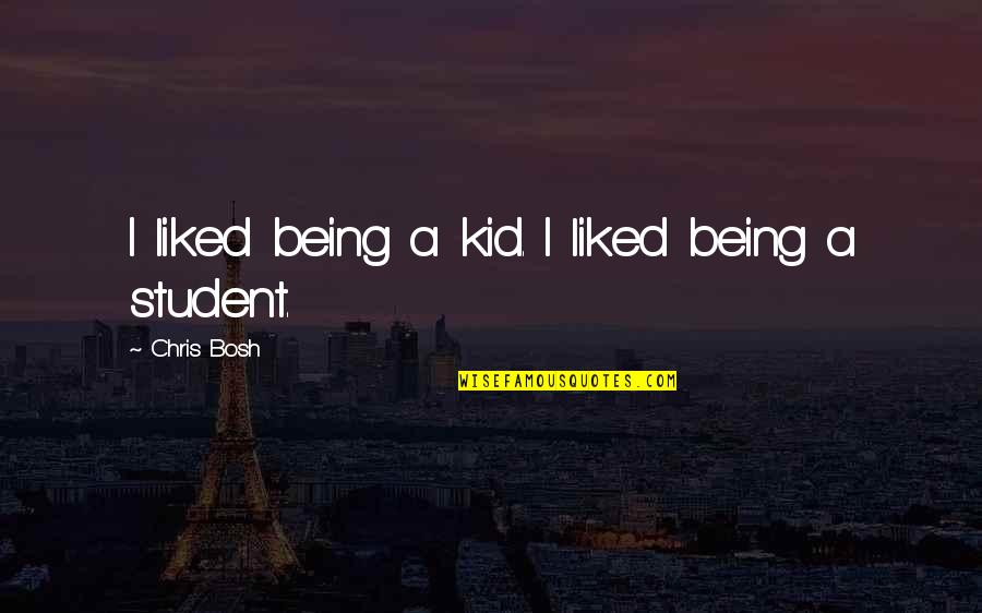 Bosh'tet Quotes By Chris Bosh: I liked being a kid. I liked being