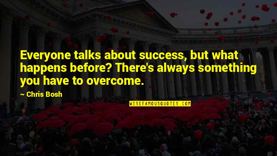 Bosh'tet Quotes By Chris Bosh: Everyone talks about success, but what happens before?