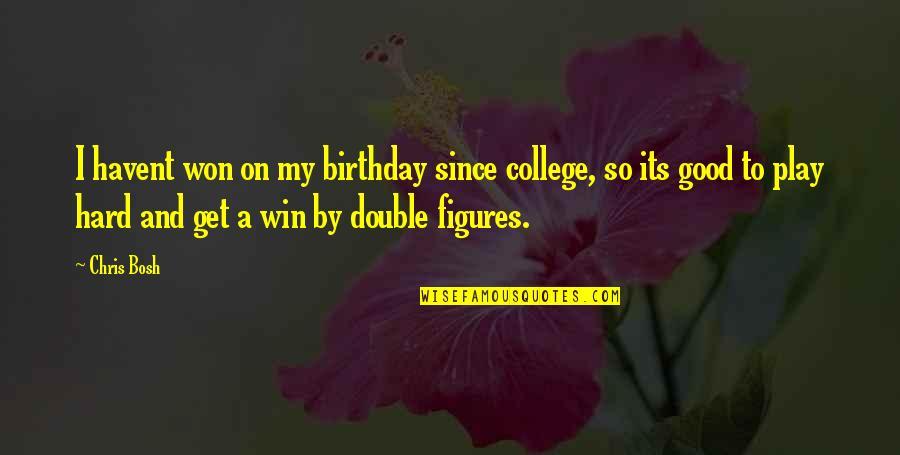 Bosh'tet Quotes By Chris Bosh: I havent won on my birthday since college,