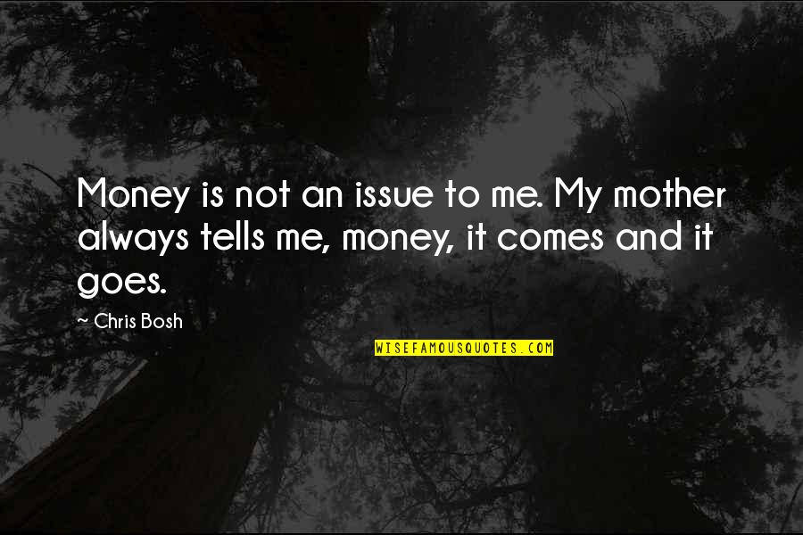 Bosh'tet Quotes By Chris Bosh: Money is not an issue to me. My