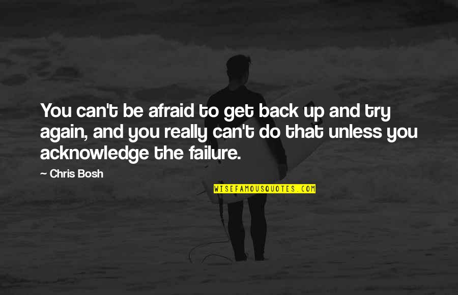 Bosh'tet Quotes By Chris Bosh: You can't be afraid to get back up