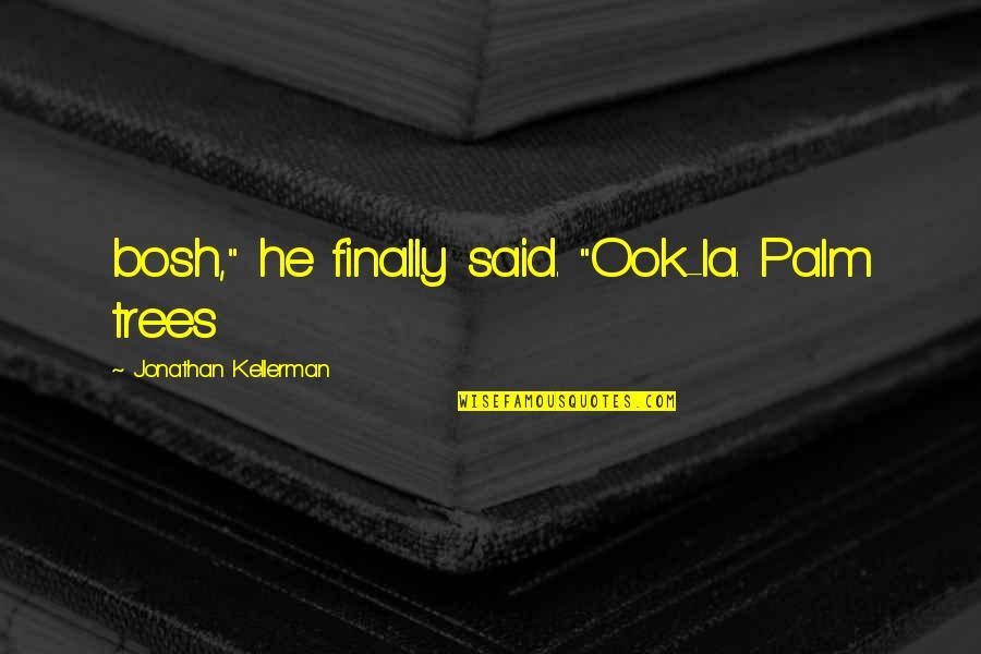 "Bosh'tet Quotes By Jonathan Kellerman: bosh,"" he finally said. ""Ook-la. Palm trees"