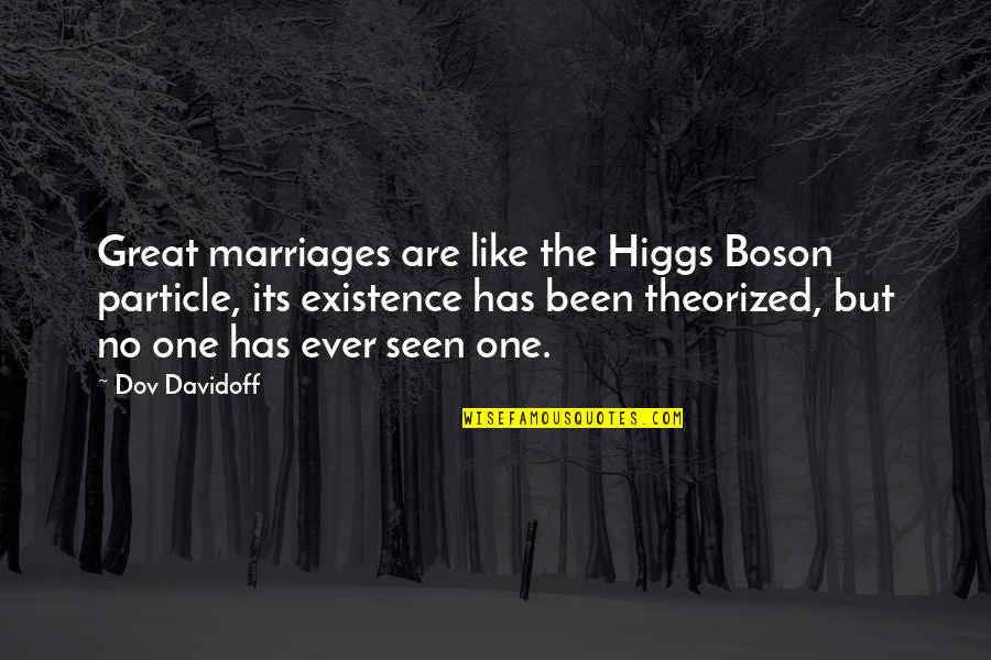 Boson's Quotes By Dov Davidoff: Great marriages are like the Higgs Boson particle,