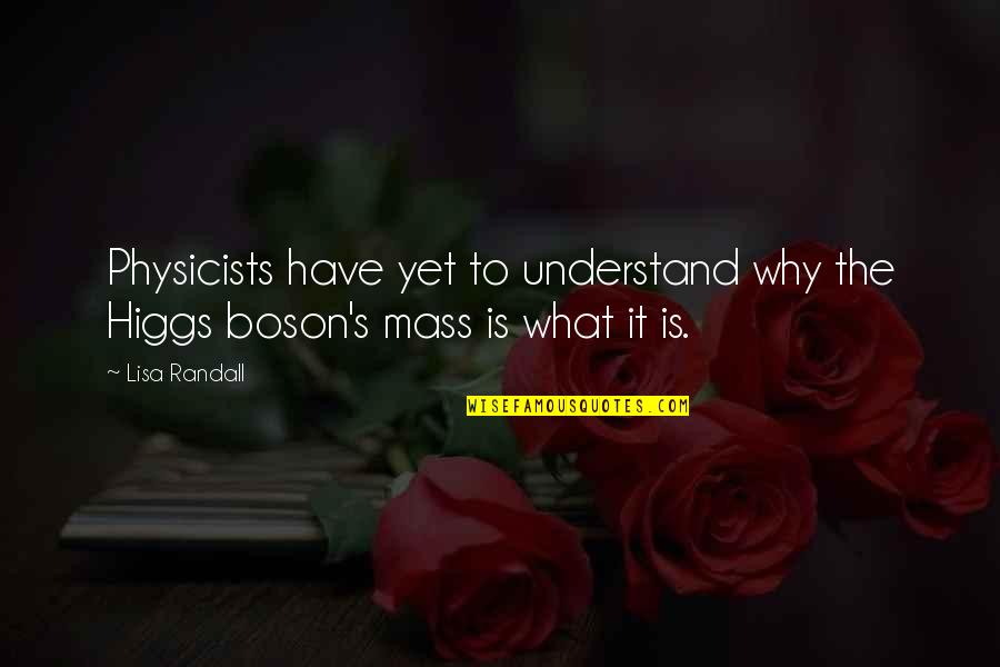 Boson's Quotes By Lisa Randall: Physicists have yet to understand why the Higgs