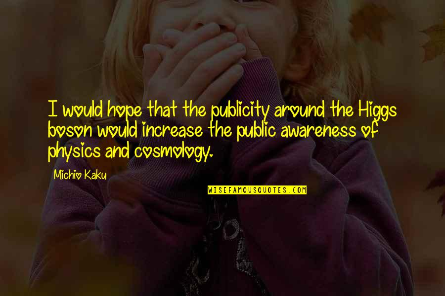 Boson's Quotes By Michio Kaku: I would hope that the publicity around the