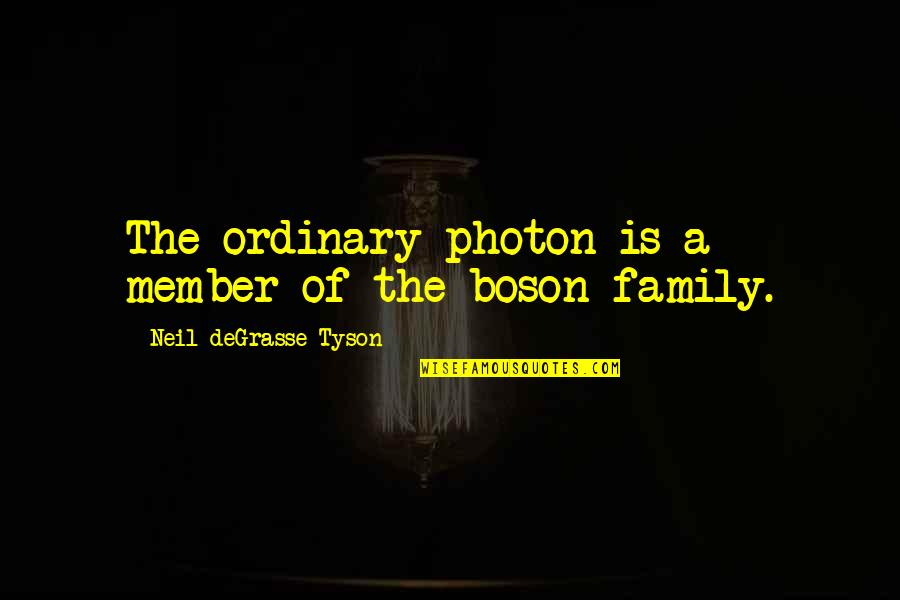 Boson's Quotes By Neil DeGrasse Tyson: The ordinary photon is a member of the