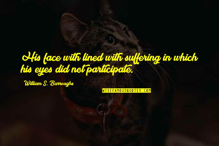 Bossy Sister Quotes By William S. Burroughs: His face with lined with suffering in which