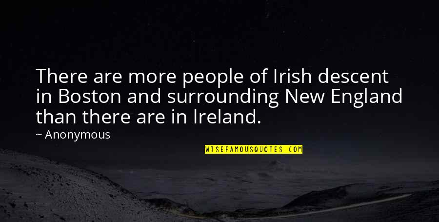 Boston Irish Quotes By Anonymous: There are more people of Irish descent in