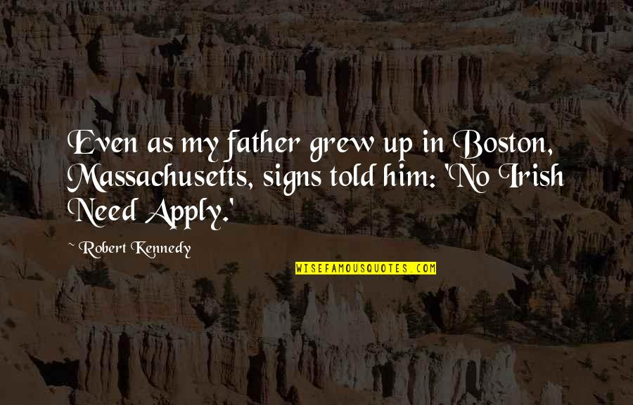 Boston Irish Quotes By Robert Kennedy: Even as my father grew up in Boston,