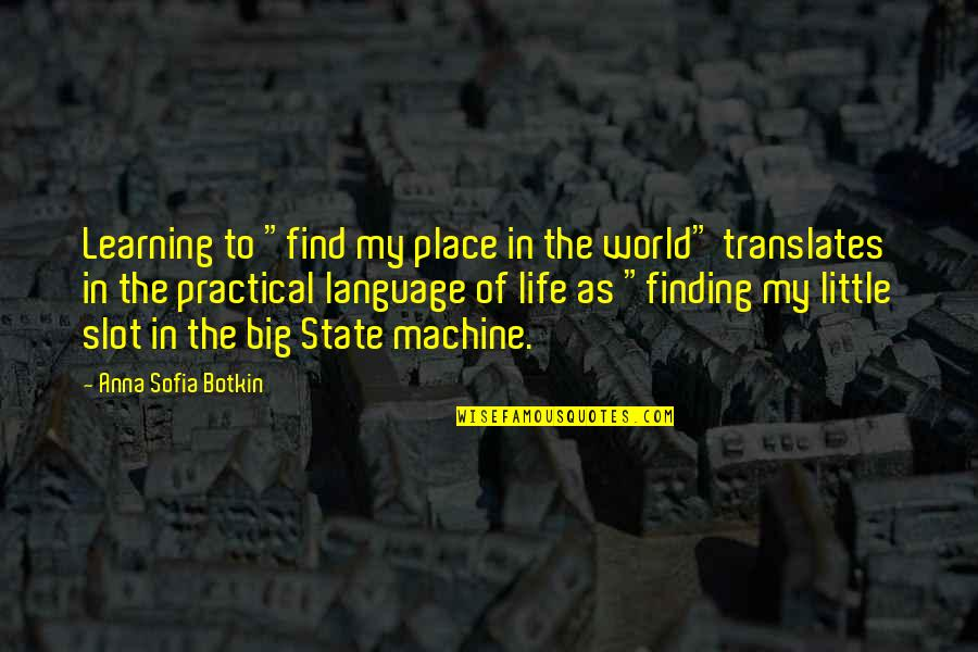 "Botkin Quotes By Anna Sofia Botkin: Learning to ""find my place in the world"""