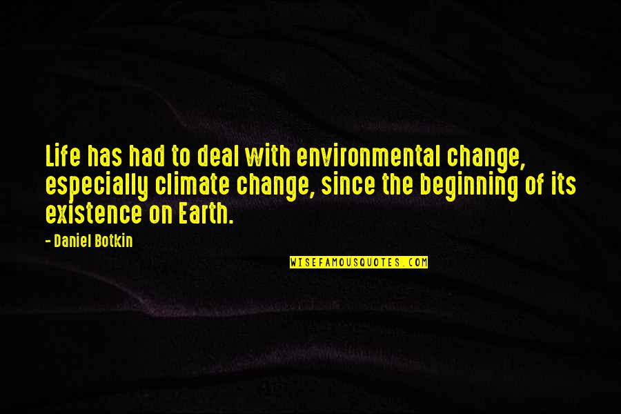 Botkin Quotes By Daniel Botkin: Life has had to deal with environmental change,
