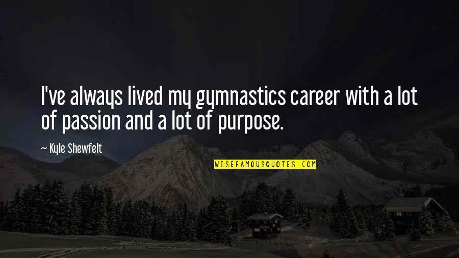 Botswana Independence Quotes By Kyle Shewfelt: I've always lived my gymnastics career with a