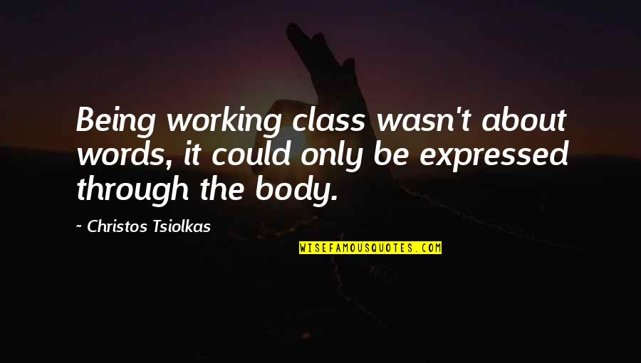 Bottled Up Emotions Quotes By Christos Tsiolkas: Being working class wasn't about words, it could