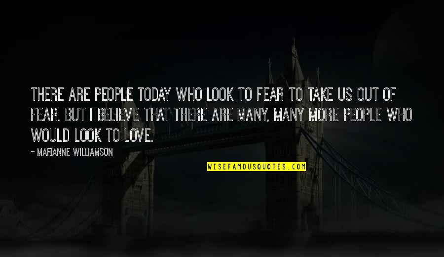 Bottled Up Emotions Quotes By Marianne Williamson: There are people today who look to fear