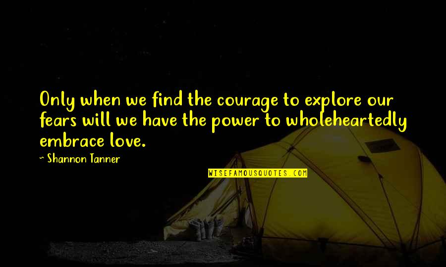 Bottled Up Emotions Quotes By Shannon Tanner: Only when we find the courage to explore