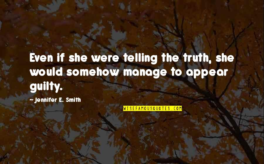Bottling Feelings Quotes By Jennifer E. Smith: Even if she were telling the truth, she
