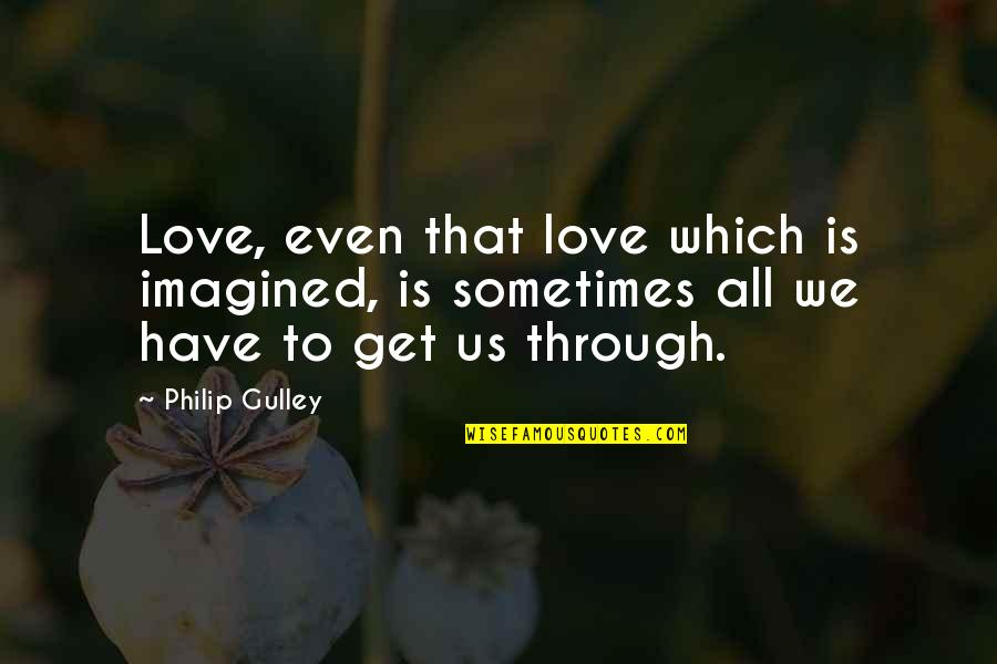 Bottling Feelings Quotes By Philip Gulley: Love, even that love which is imagined, is