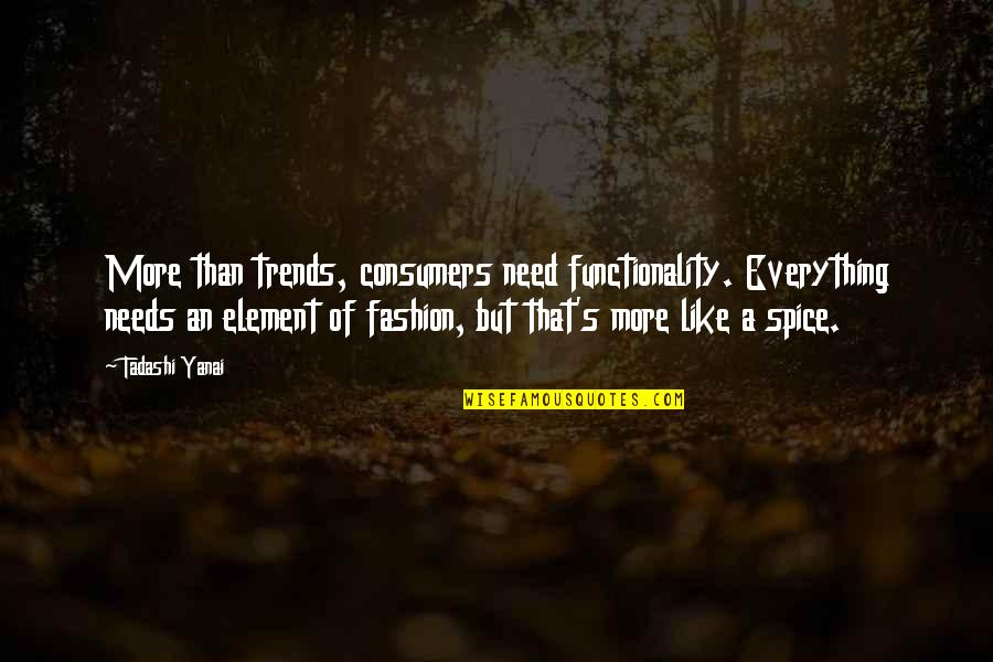 Bottom In A Midsummer Night's Dream Quotes By Tadashi Yanai: More than trends, consumers need functionality. Everything needs