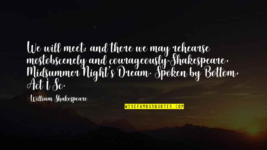 Bottom In A Midsummer Night's Dream Quotes By William Shakespeare: We will meet; and there we may rehearse
