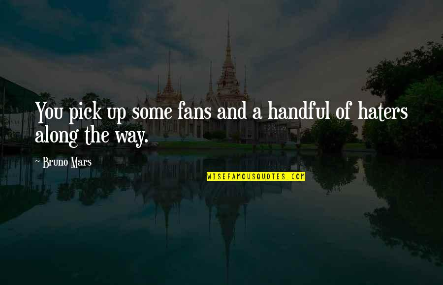 Boudas Quotes By Bruno Mars: You pick up some fans and a handful