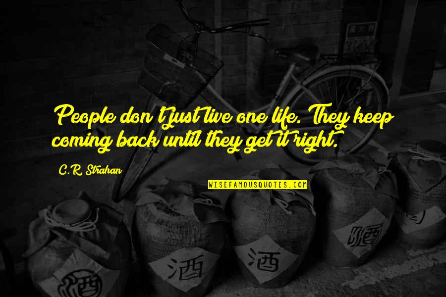 Boudas Quotes By C.R. Strahan: People don't just live one life. They keep