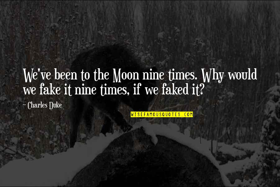 Boudas Quotes By Charles Duke: We've been to the Moon nine times. Why