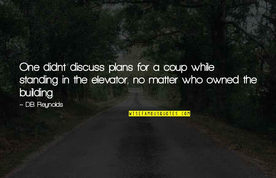Boudas Quotes By D.B. Reynolds: One didn't discuss plans for a coup while