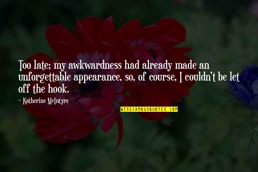 Boudas Quotes By Katherine McIntyre: Too late; my awkwardness had already made an