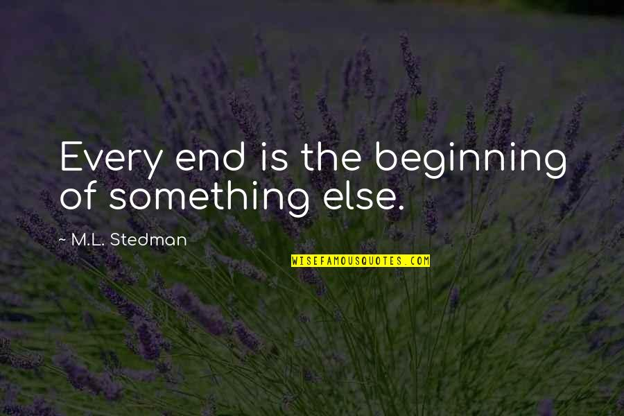 Boudas Quotes By M.L. Stedman: Every end is the beginning of something else.
