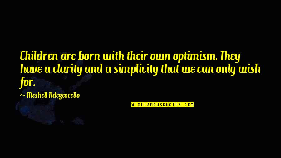 Boudas Quotes By Meshell Ndegeocello: Children are born with their own optimism. They