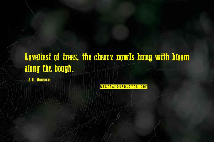 Bough Quotes By A.E. Housman: Loveliest of trees, the cherry nowIs hung with