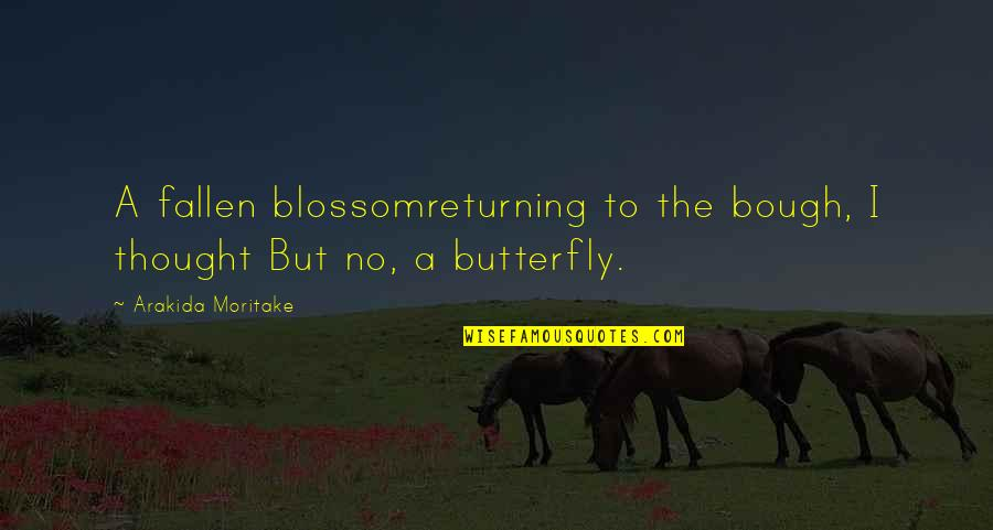 Bough Quotes By Arakida Moritake: A fallen blossomreturning to the bough, I thought