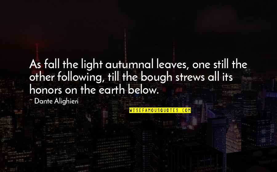 Bough Quotes By Dante Alighieri: As fall the light autumnal leaves, one still