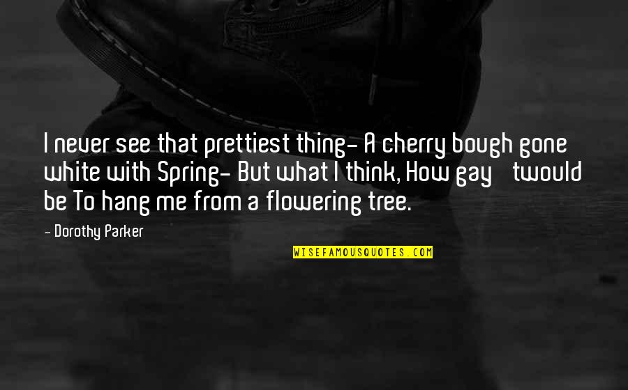 Bough Quotes By Dorothy Parker: I never see that prettiest thing- A cherry