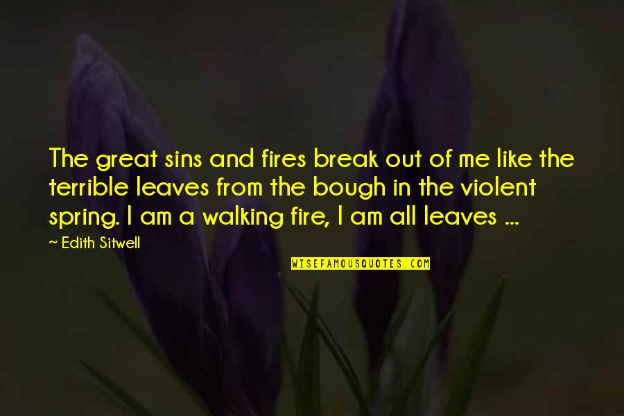 Bough Quotes By Edith Sitwell: The great sins and fires break out of