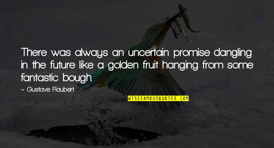 Bough Quotes By Gustave Flaubert: There was always an uncertain promise dangling in