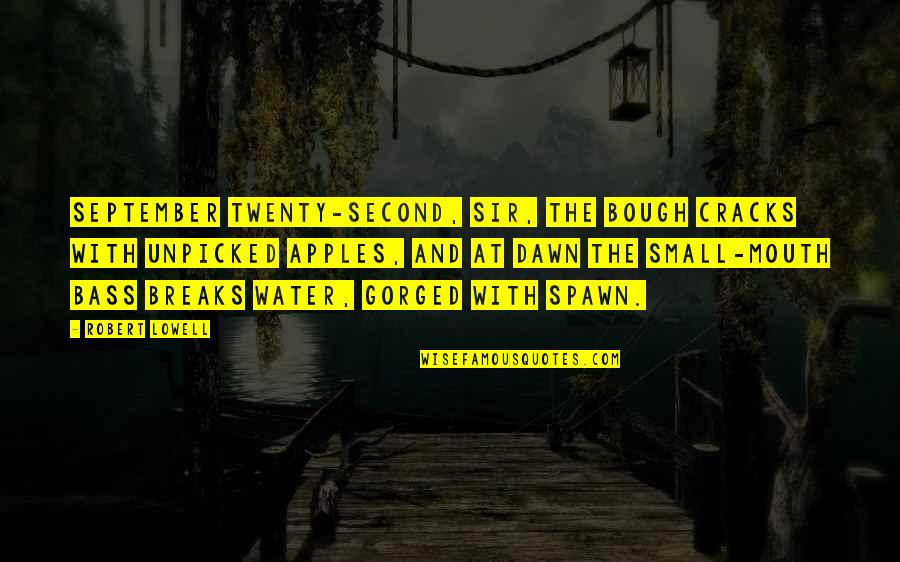 Bough Quotes By Robert Lowell: September twenty-second, Sir, the bough cracks with unpicked