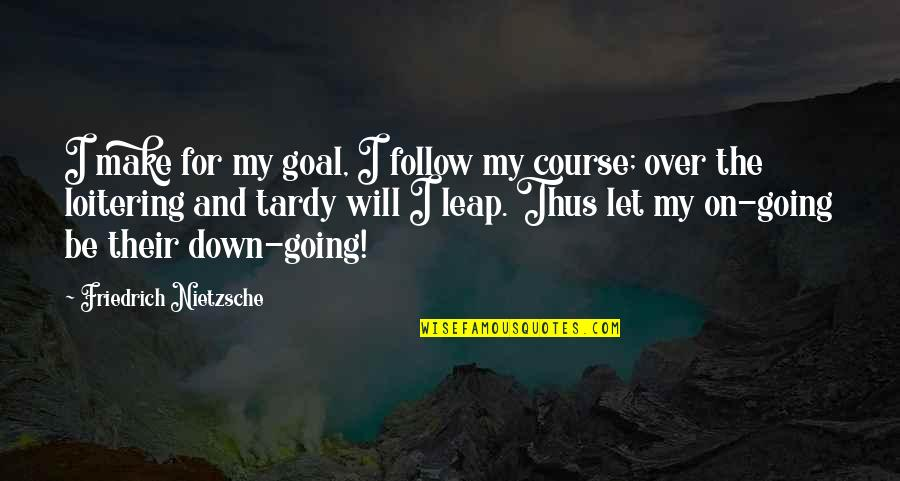 Bouncability Quotes By Friedrich Nietzsche: I make for my goal, I follow my