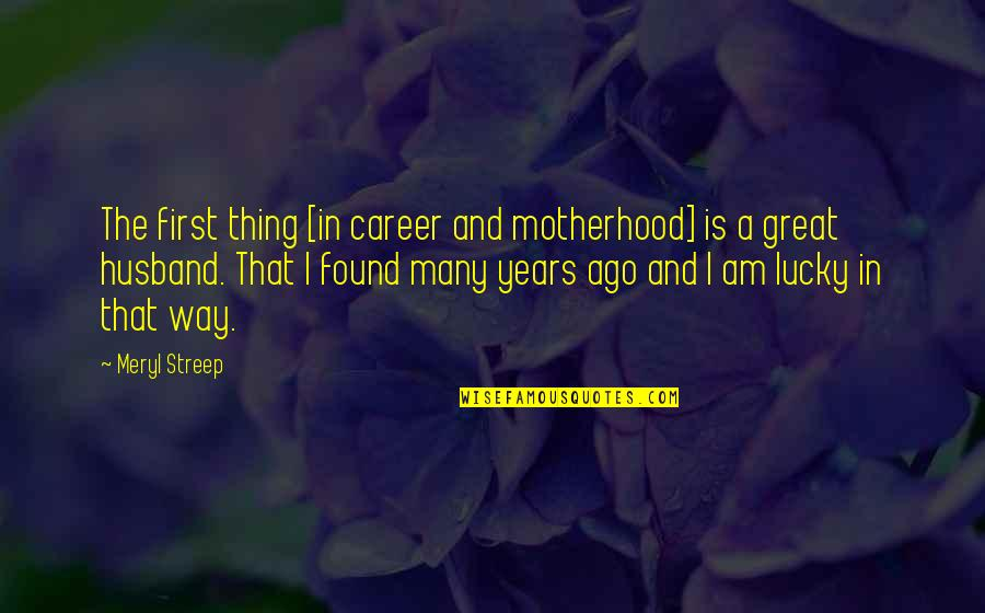 Bouncability Quotes By Meryl Streep: The first thing [in career and motherhood] is
