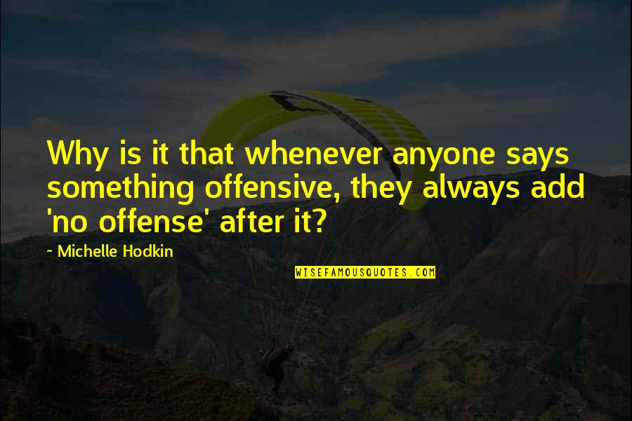 Bouncability Quotes By Michelle Hodkin: Why is it that whenever anyone says something