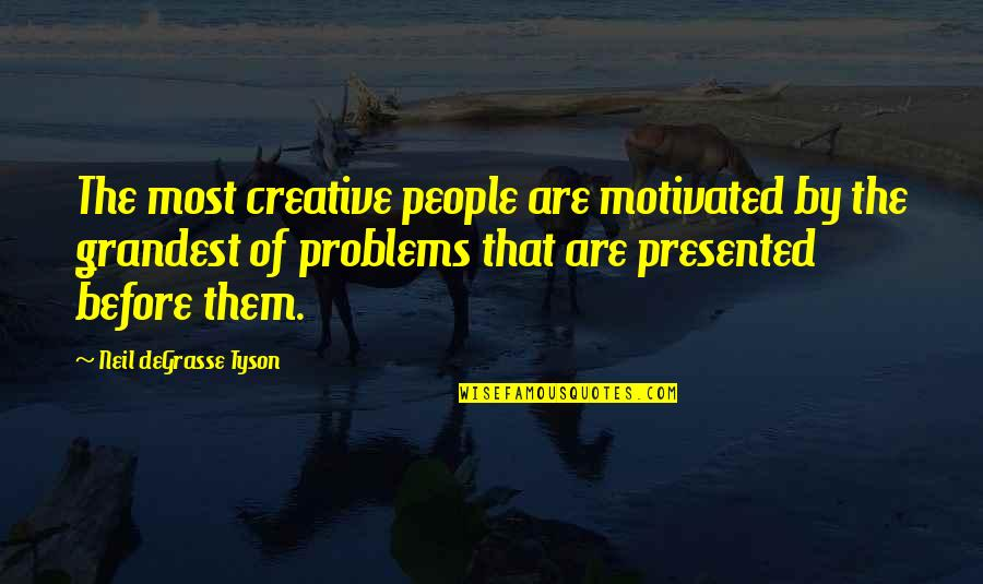 Bouncability Quotes By Neil DeGrasse Tyson: The most creative people are motivated by the