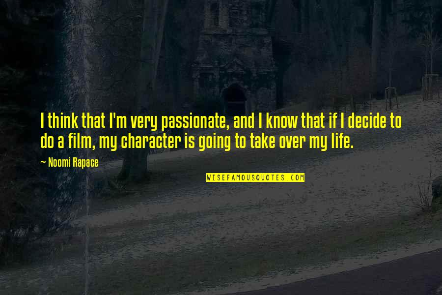 Bouncability Quotes By Noomi Rapace: I think that I'm very passionate, and I