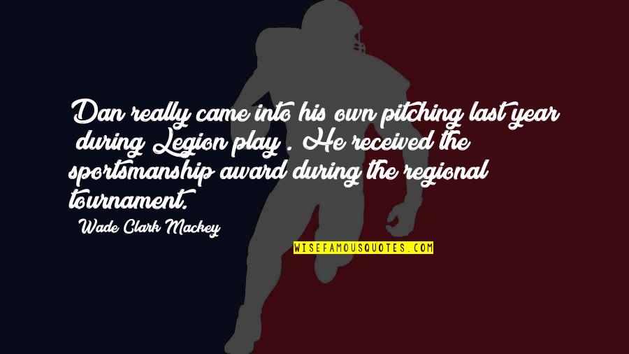 Bouncability Quotes By Wade Clark Mackey: Dan really came into his own pitching last