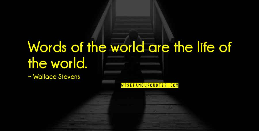 Bouncability Quotes By Wallace Stevens: Words of the world are the life of