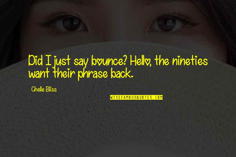 Bounce Back Quotes By Chelle Bliss: Did I just say bounce? Hello, the nineties