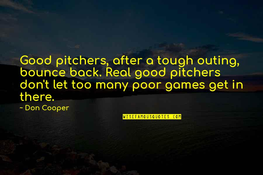 Bounce Back Quotes By Don Cooper: Good pitchers, after a tough outing, bounce back.
