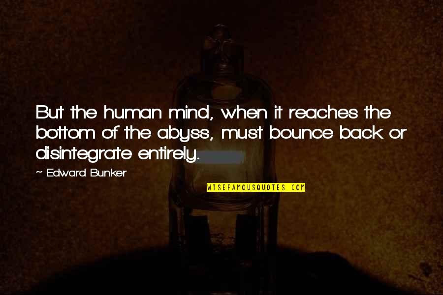 Bounce Back Quotes By Edward Bunker: But the human mind, when it reaches the