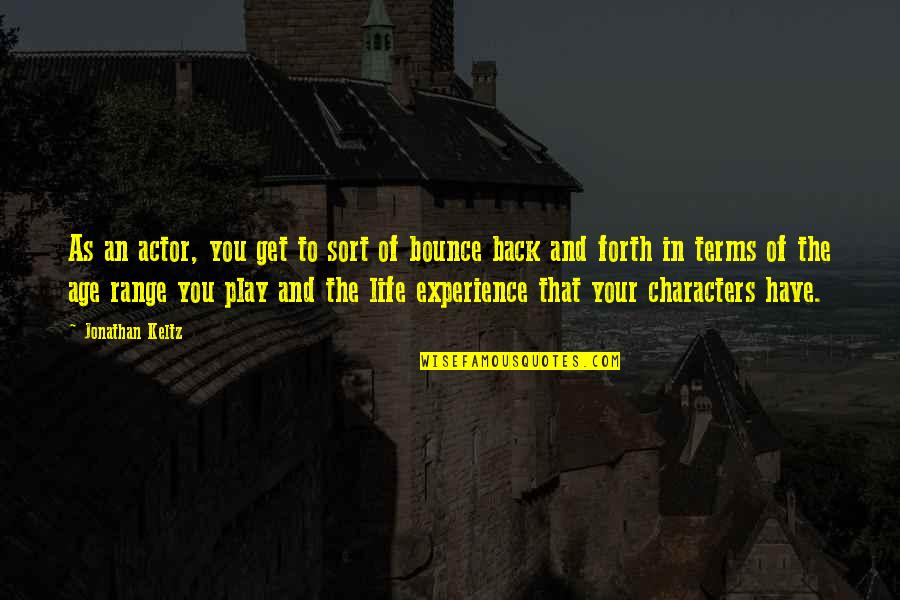 Bounce Back Quotes By Jonathan Keltz: As an actor, you get to sort of